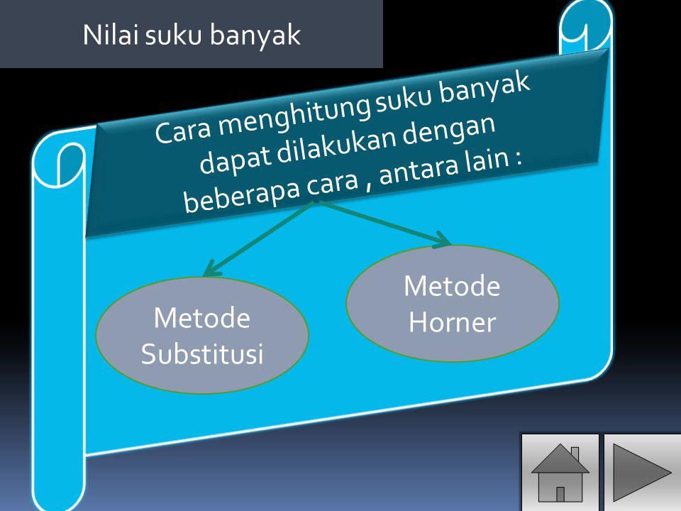 Nilai suku banyak Cara menghitung suku banyak dapat dilakukan dengan beberapa cara , antara lain : Metode Horner.