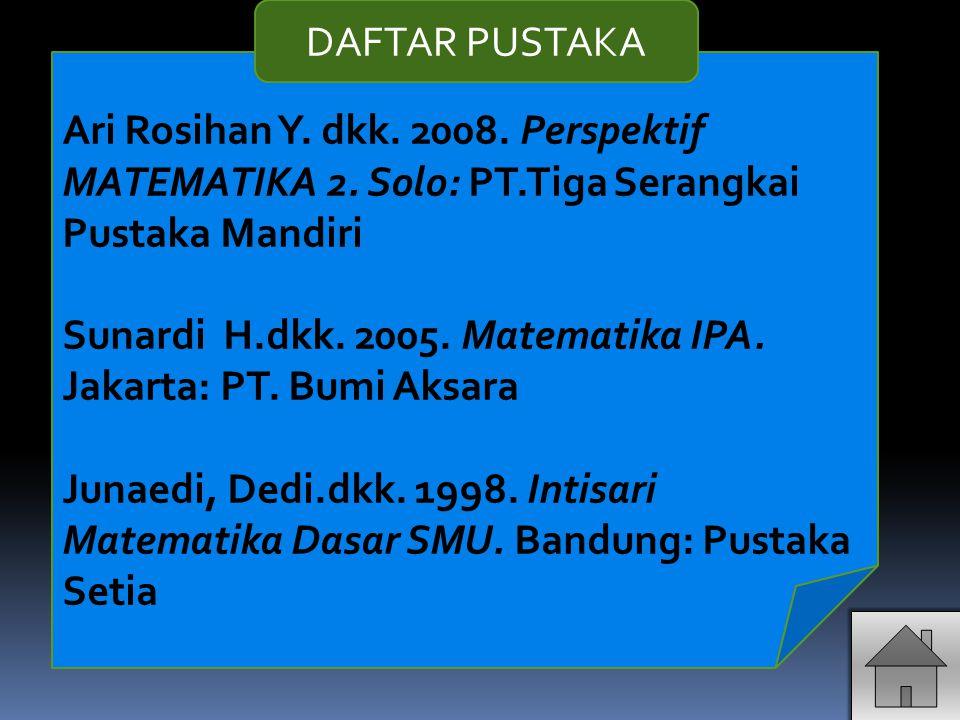 DAFTAR PUSTAKA Ari Rosihan Y. dkk. 2008. Perspektif MATEMATIKA 2. Solo: PT.Tiga Serangkai Pustaka Mandiri.