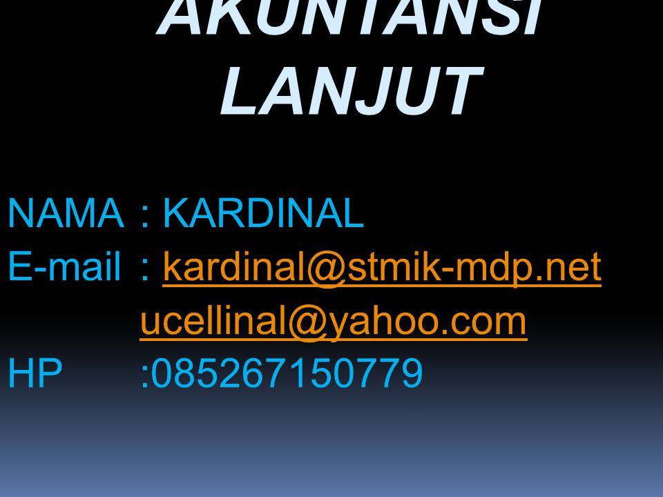 AKUNTANSI LANJUT NAMA : KARDINAL E-mail : kardinal@stmik-mdp.net