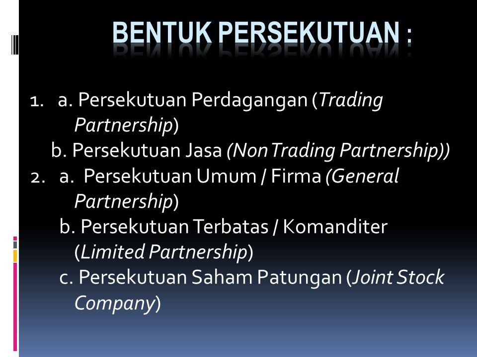BENTUK PERSEKUTUAN : 1. a. Persekutuan Perdagangan (Trading Partnership) b. Persekutuan Jasa (Non Trading Partnership))