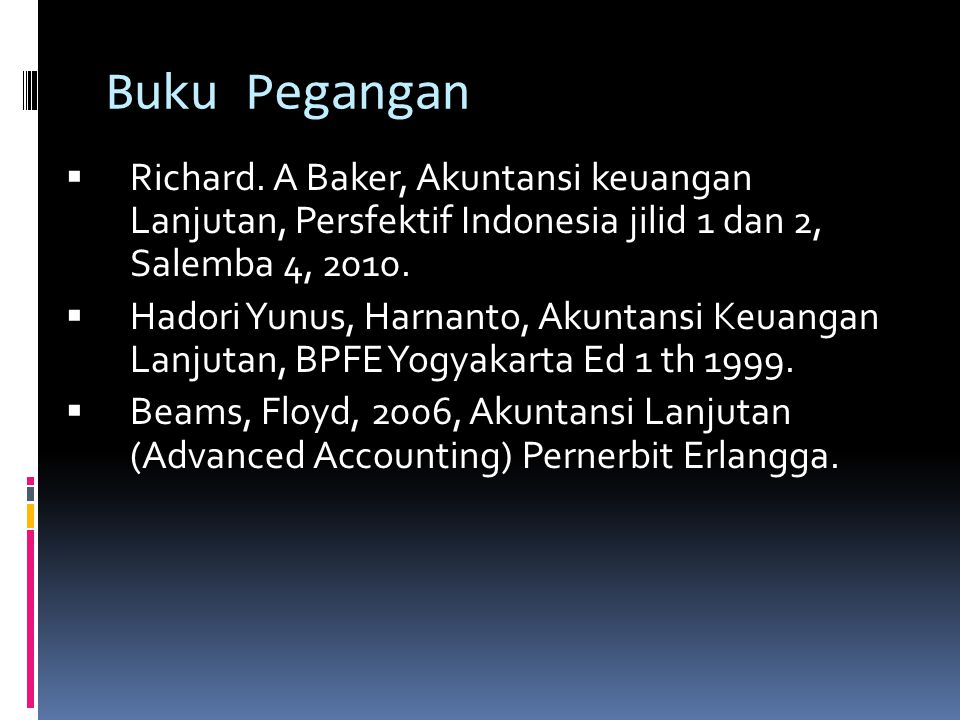 Buku Pegangan Richard. A Baker, Akuntansi keuangan Lanjutan, Persfektif Indonesia jilid 1 dan 2, Salemba 4, 2010.