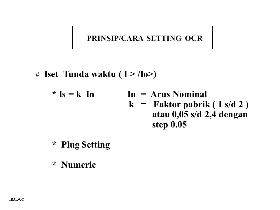* Is = k In In = Arus Nominal k = Faktor pabrik ( 1 s/d 2 )