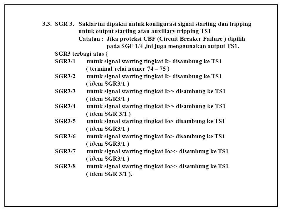 3.3. SGR 3. Saklar ini dipakai untuk konfigurasi signal starting dan tripping