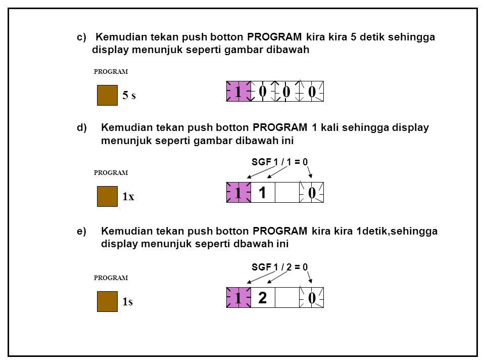 c) Kemudian tekan push botton PROGRAM kira kira 5 detik sehingga