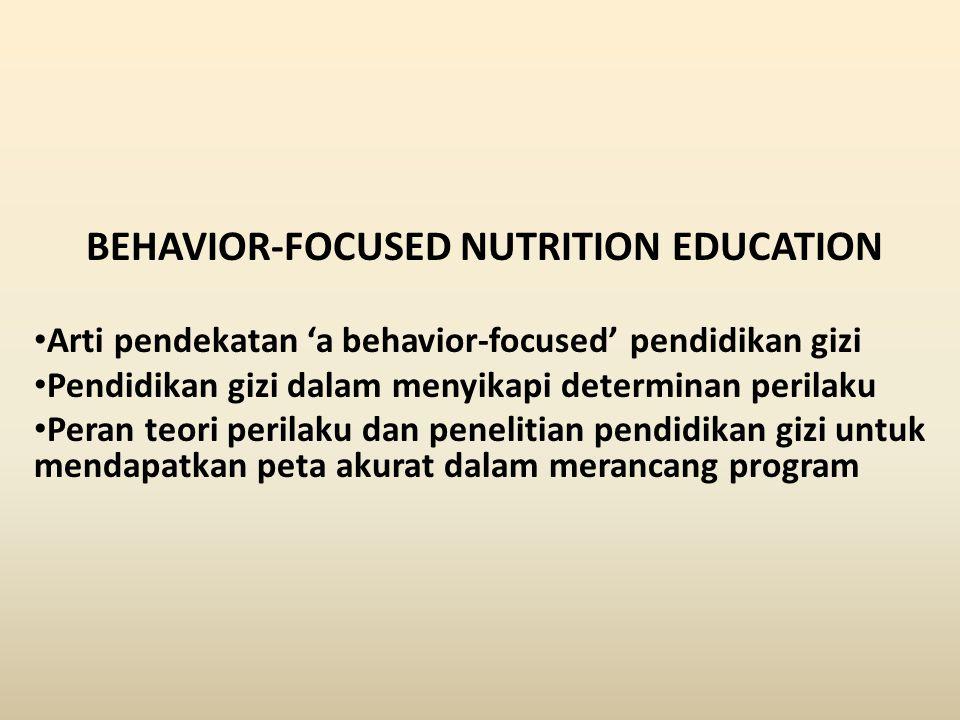 BEHAVIOR-FOCUSED NUTRITION EDUCATION
