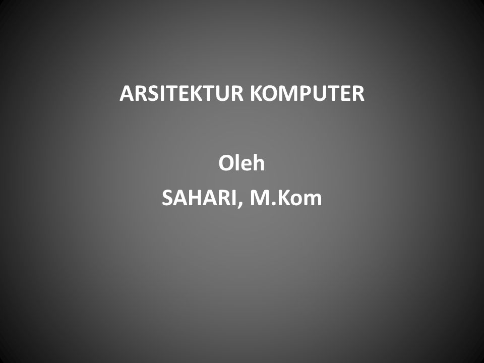 ARSITEKTUR KOMPUTER Oleh SAHARI, M.Kom