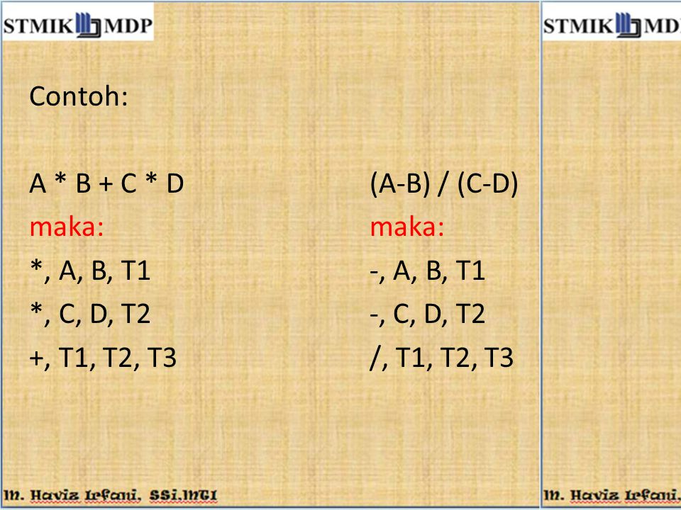 Contoh: A * B + C * D (A-B) / (C-D) maka: maka: *, A, B, T1 -, A, B, T1. *, C, D, T2 -, C, D, T2.