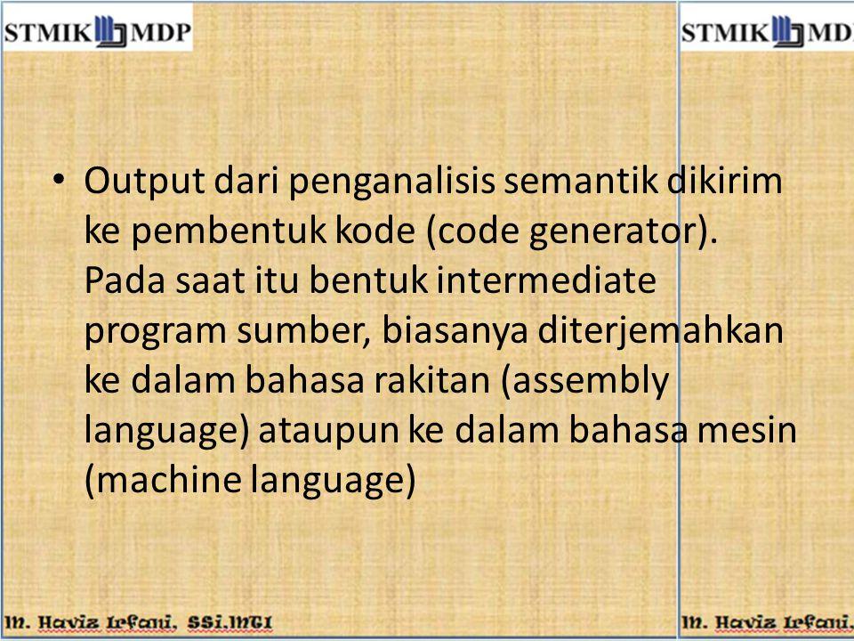 Output dari penganalisis semantik dikirim ke pembentuk kode (code generator).
