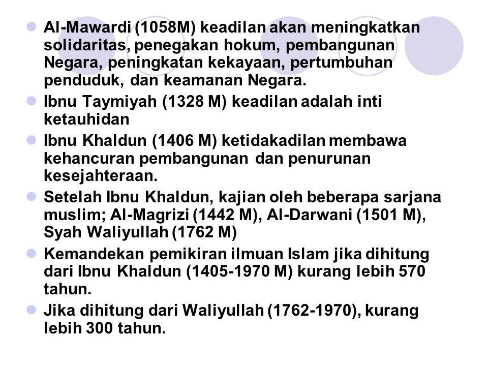 Al-Mawardi (1058M) keadilan akan meningkatkan solidaritas, penegakan hokum, pembangunan Negara, peningkatan kekayaan, pertumbuhan penduduk, dan keamanan Negara.