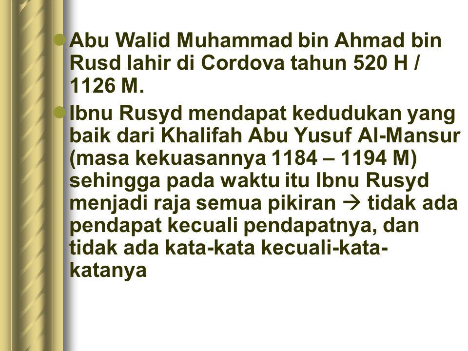 Abu Walid Muhammad bin Ahmad bin Rusd lahir di Cordova tahun 520 H / 1126 M.
