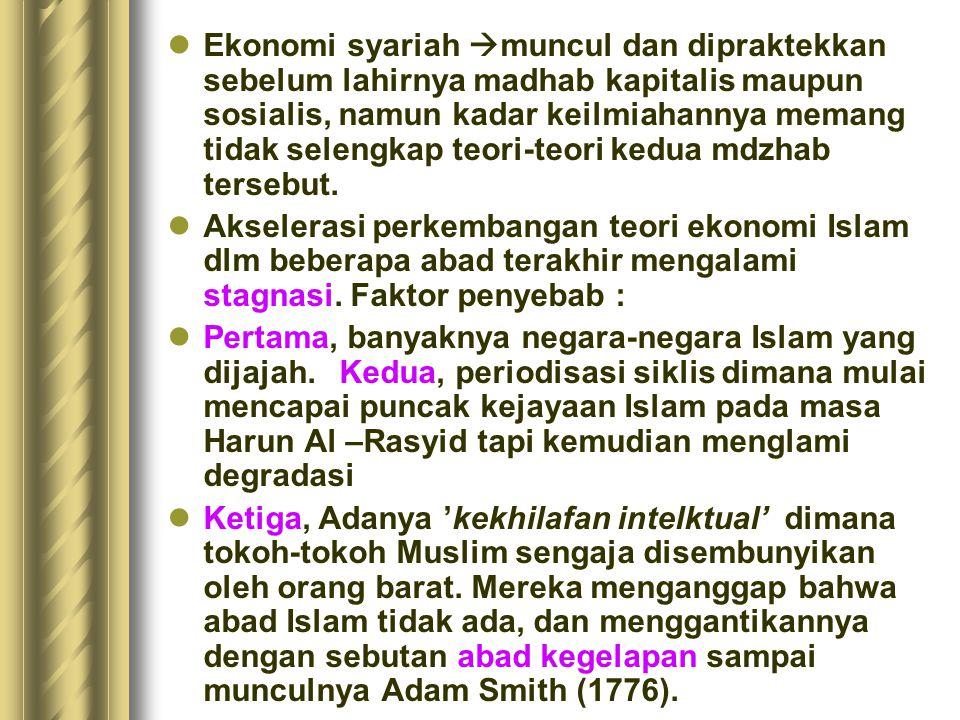 Ekonomi syariah muncul dan dipraktekkan sebelum lahirnya madhab kapitalis maupun sosialis, namun kadar keilmiahannya memang tidak selengkap teori-teori kedua mdzhab tersebut.