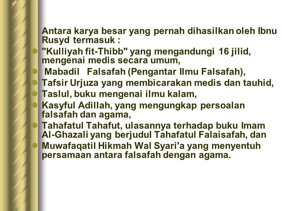 Antara karya besar yang pernah dihasilkan oleh Ibnu Rusyd termasuk :