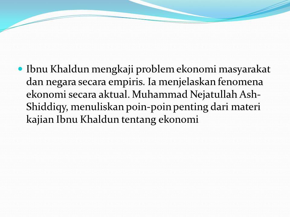 Ibnu Khaldun mengkaji problem ekonomi masyarakat dan negara secara empiris.