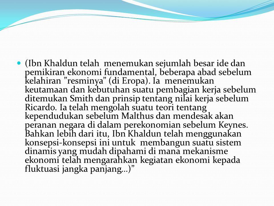 (Ibn Khaldun telah menemukan sejumlah besar ide dan pemikiran ekonomi fundamental, beberapa abad sebelum kelahiran resminya (di Eropa).