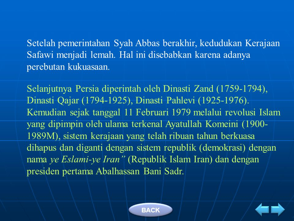 Setelah pemerintahan Syah Abbas berakhir, kedudukan Kerajaan Safawi menjadi lemah. Hal ini disebabkan karena adanya perebutan kukuasaan.