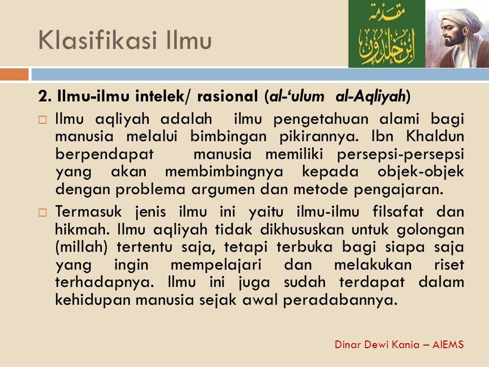 Klasifikasi Ilmu 2. Ilmu-ilmu intelek/ rasional (al-'ulum al-Aqliyah)