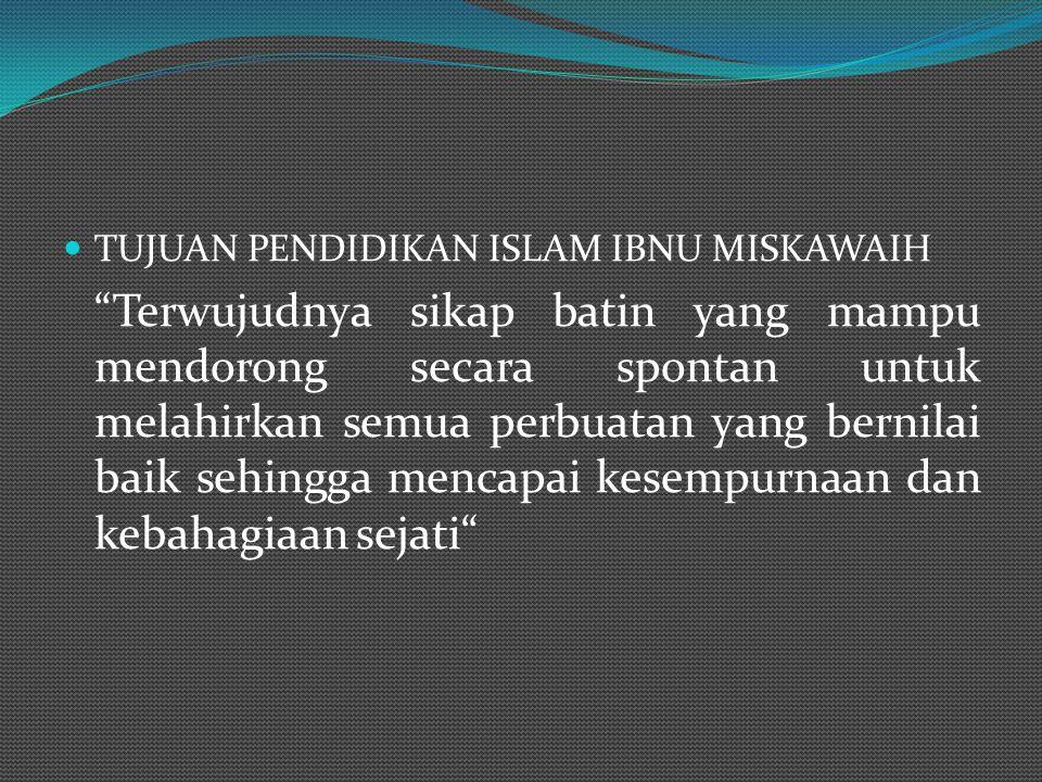 TUJUAN PENDIDIKAN ISLAM IBNU MISKAWAIH