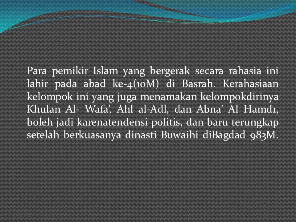 Para pemikir Islam yang bergerak secara rahasia ini lahir pada abad ke-4(10M) di Basrah.