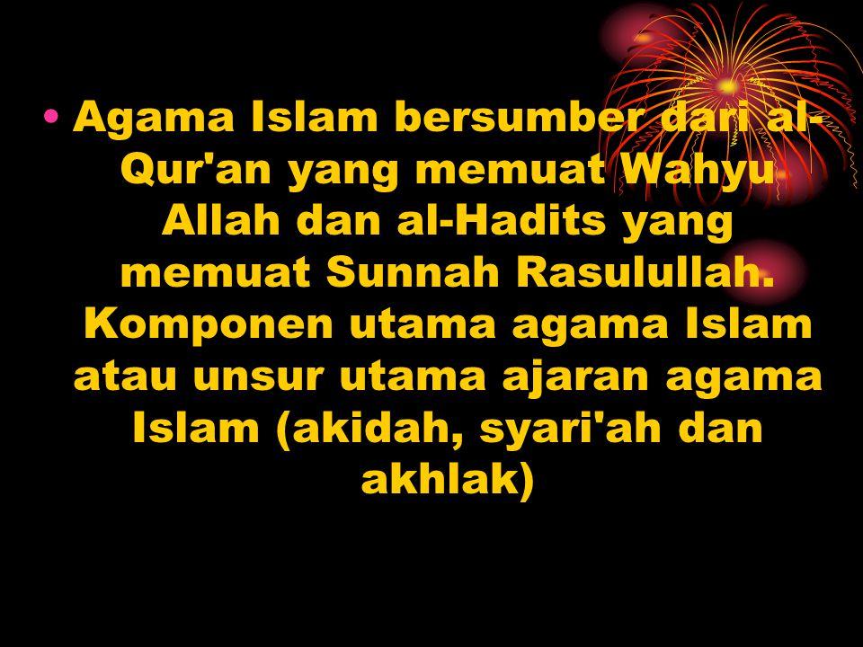 Agama Islam bersumber dari al-Qur an yang memuat Wahyu Allah dan al-Hadits yang memuat Sunnah Rasulullah.