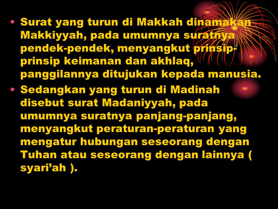 Surat yang turun di Makkah dinamakan Makkiyyah, pada umumnya suratnya pendek-pendek, menyangkut prinsip-prinsip keimanan dan akhlaq, panggilannya ditujukan kepada manusia.