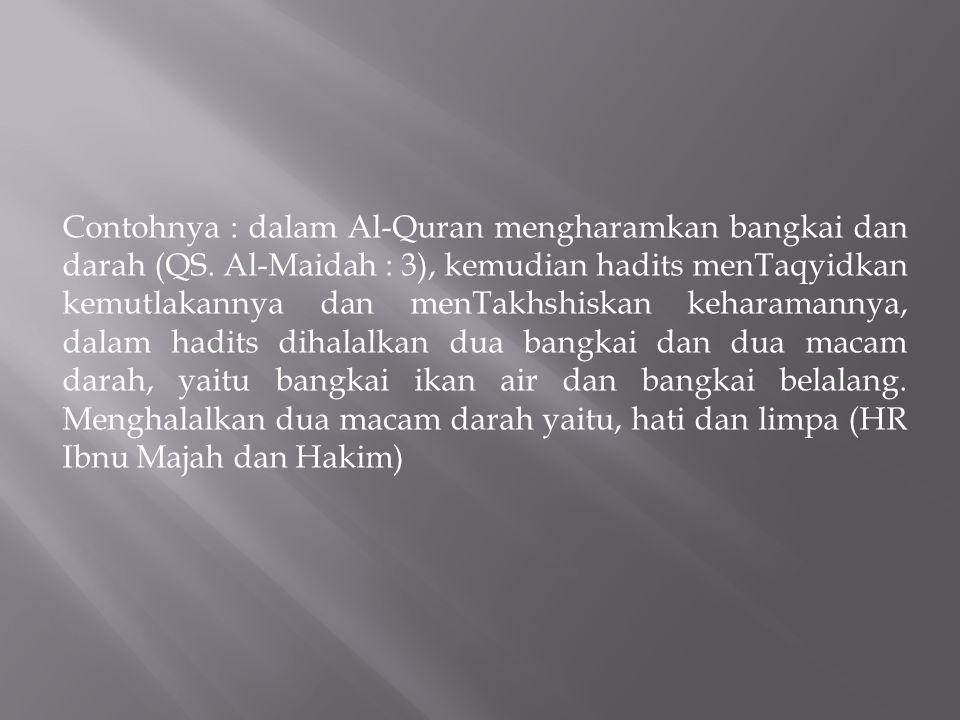 Contohnya : dalam Al-Quran mengharamkan bangkai dan darah (QS