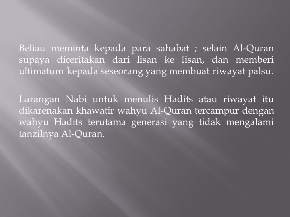 Beliau meminta kepada para sahabat ; selain Al-Quran supaya diceritakan dari lisan ke lisan, dan memberi ultimatum kepada seseorang yang membuat riwayat palsu.