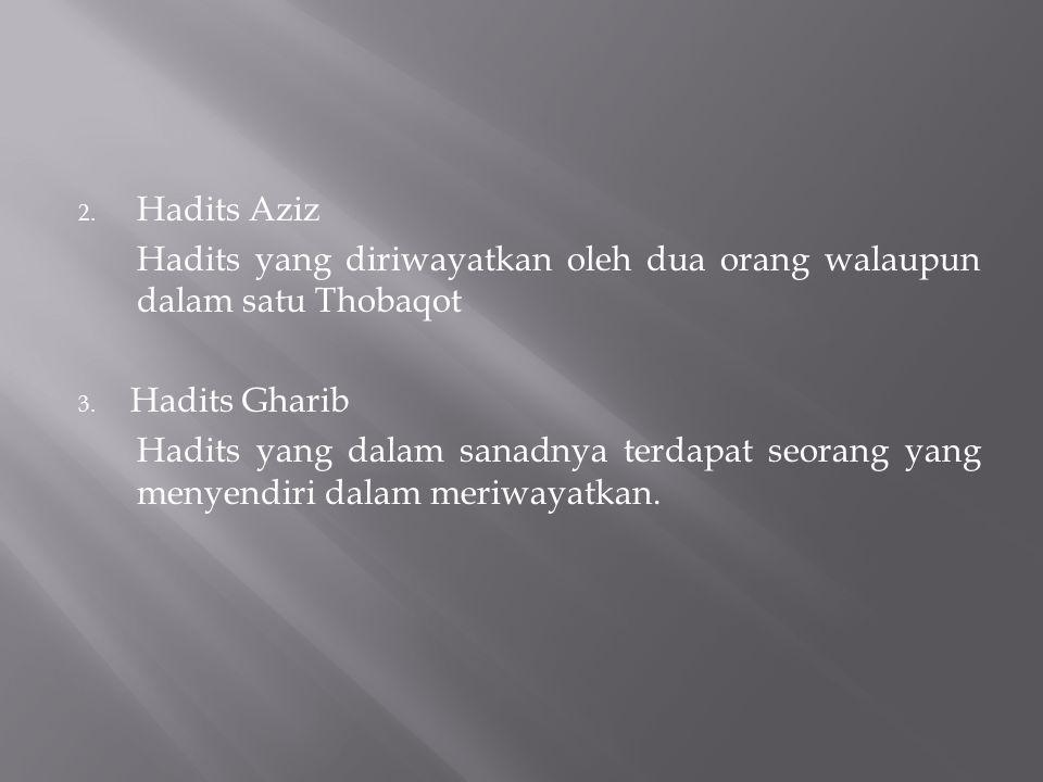 Hadits Aziz Hadits yang diriwayatkan oleh dua orang walaupun dalam satu Thobaqot. Hadits Gharib.