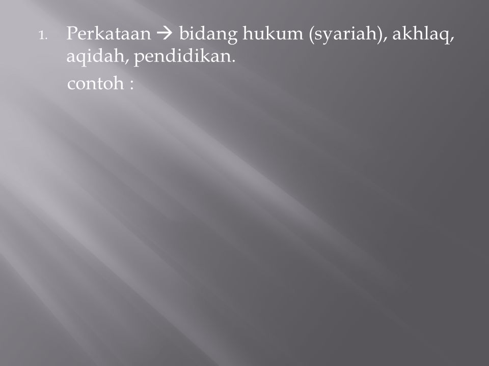 Perkataan  bidang hukum (syariah), akhlaq, aqidah, pendidikan.