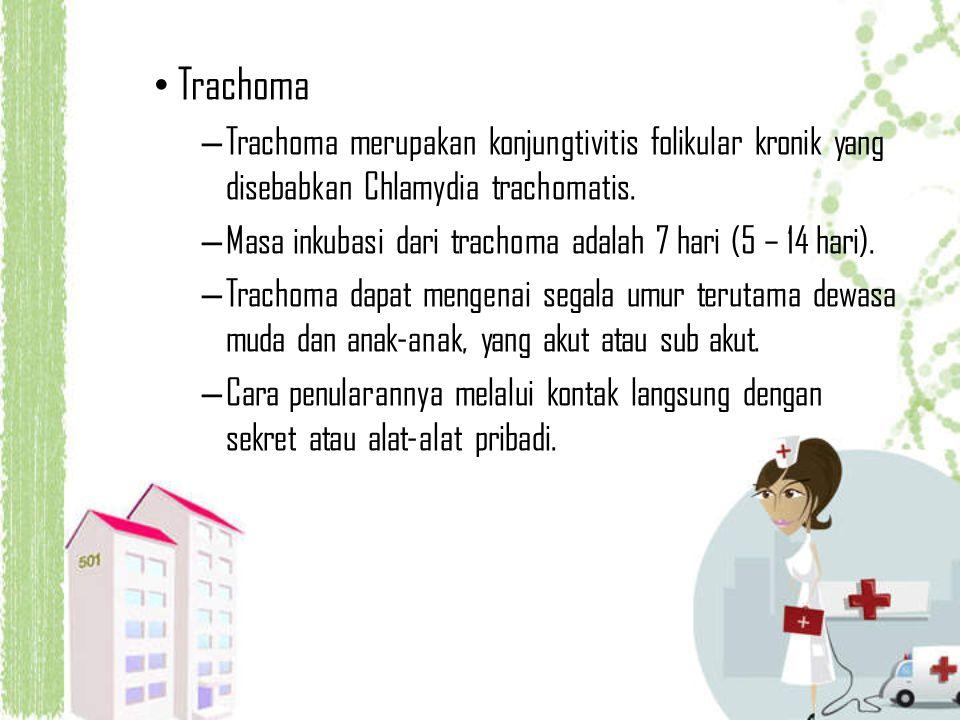Trachoma Trachoma merupakan konjungtivitis folikular kronik yang disebabkan Chlamydia trachomatis.