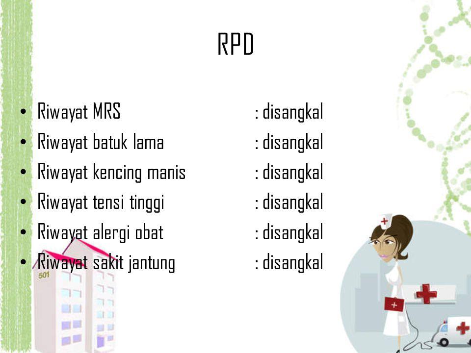 RPD Riwayat MRS : disangkal Riwayat batuk lama : disangkal