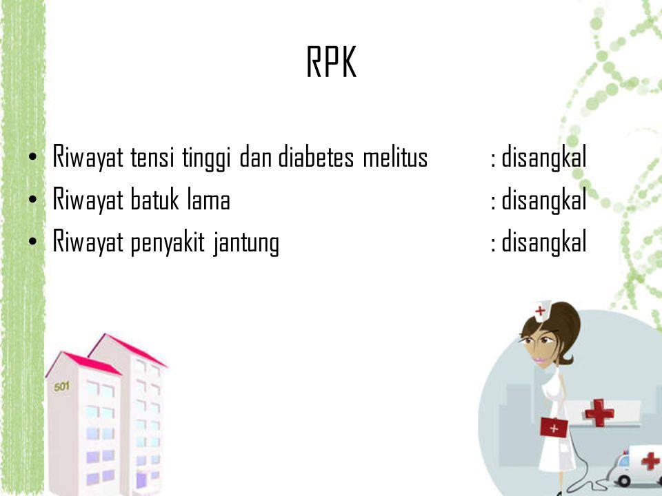 RPK Riwayat tensi tinggi dan diabetes melitus : disangkal