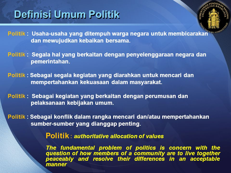 Definisi Umum Politik Politik : authoritative allocation of values
