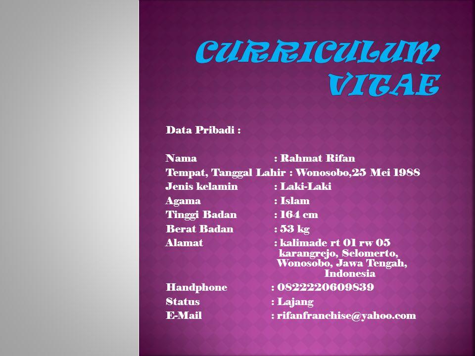 Curriculum Vitae Data Pribadi : Nama : Rahmat Rifan
