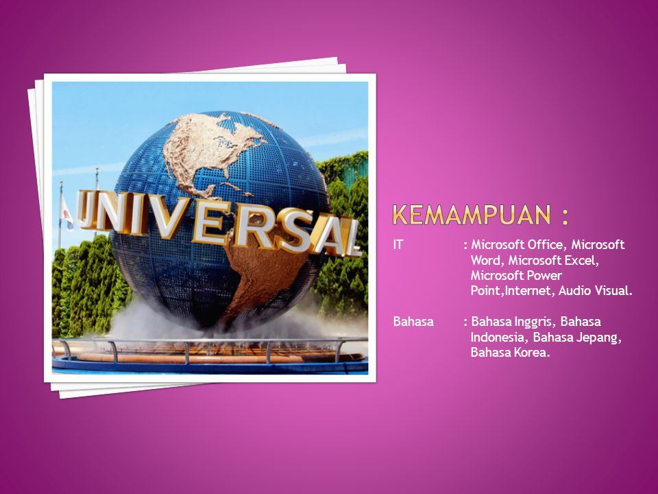 Kemampuan : IT : Microsoft Office, Microsoft Word, Microsoft Excel, Microsoft Power Point,Internet, Audio Visual.