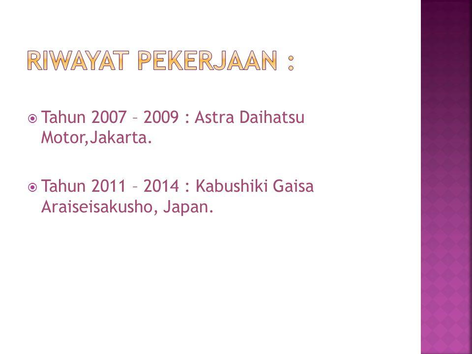 Riwayat pekerjaan : Tahun 2007 – 2009 : Astra Daihatsu Motor,Jakarta.