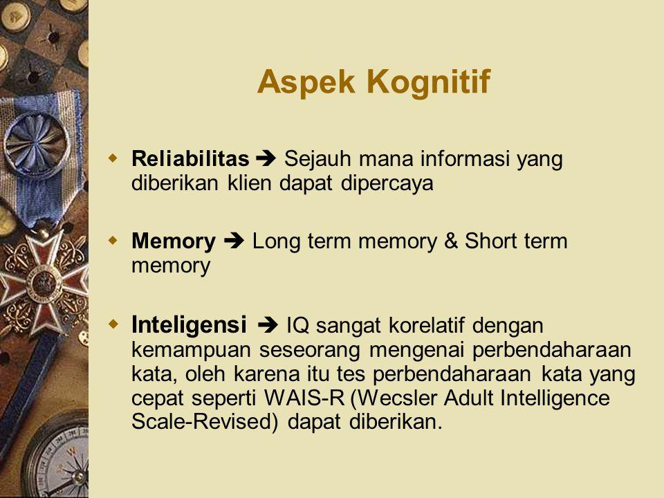 Aspek Kognitif Reliabilitas  Sejauh mana informasi yang diberikan klien dapat dipercaya. Memory  Long term memory & Short term memory.
