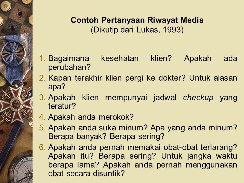 Contoh Pertanyaan Riwayat Medis (Dikutip dari Lukas, 1993)