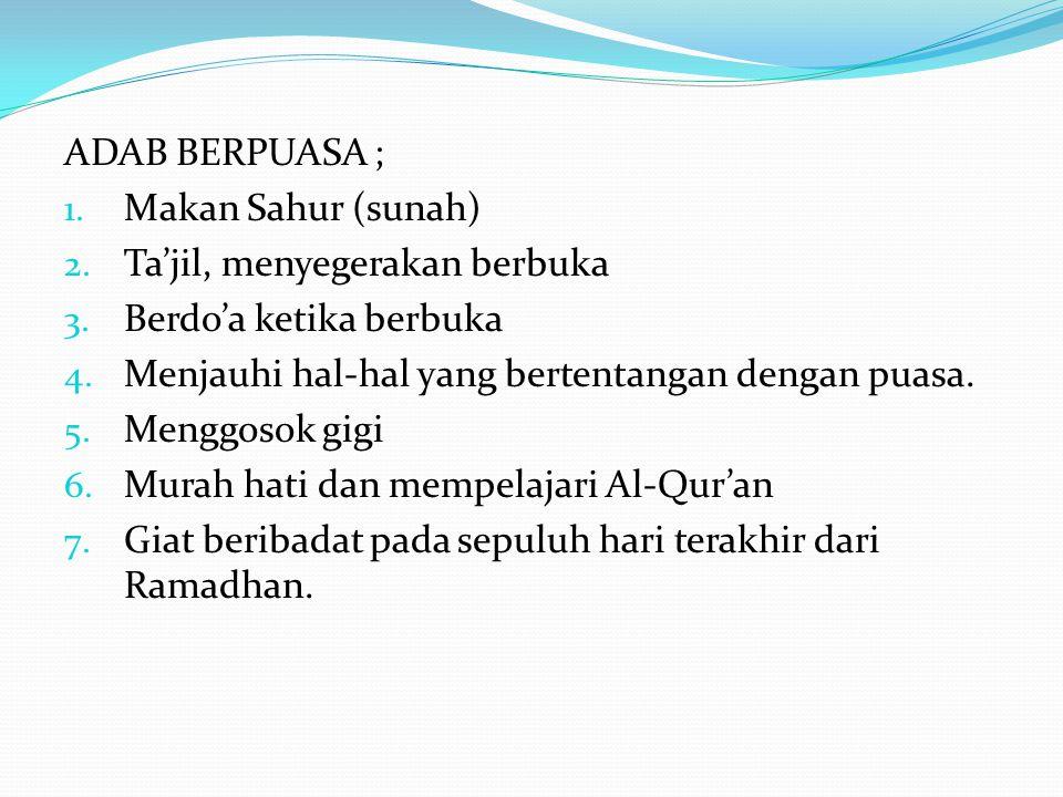ADAB BERPUASA ; Makan Sahur (sunah) Ta'jil, menyegerakan berbuka. Berdo'a ketika berbuka. Menjauhi hal-hal yang bertentangan dengan puasa.
