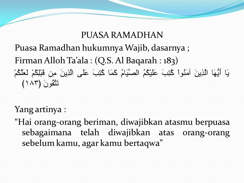 PUASA RAMADHAN Puasa Ramadhan hukumnya Wajib, dasarnya ; Firman Alloh Ta'ala : (Q.S.