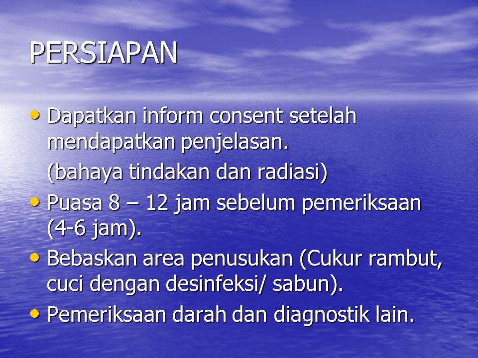 PERSIAPAN Dapatkan inform consent setelah mendapatkan penjelasan.