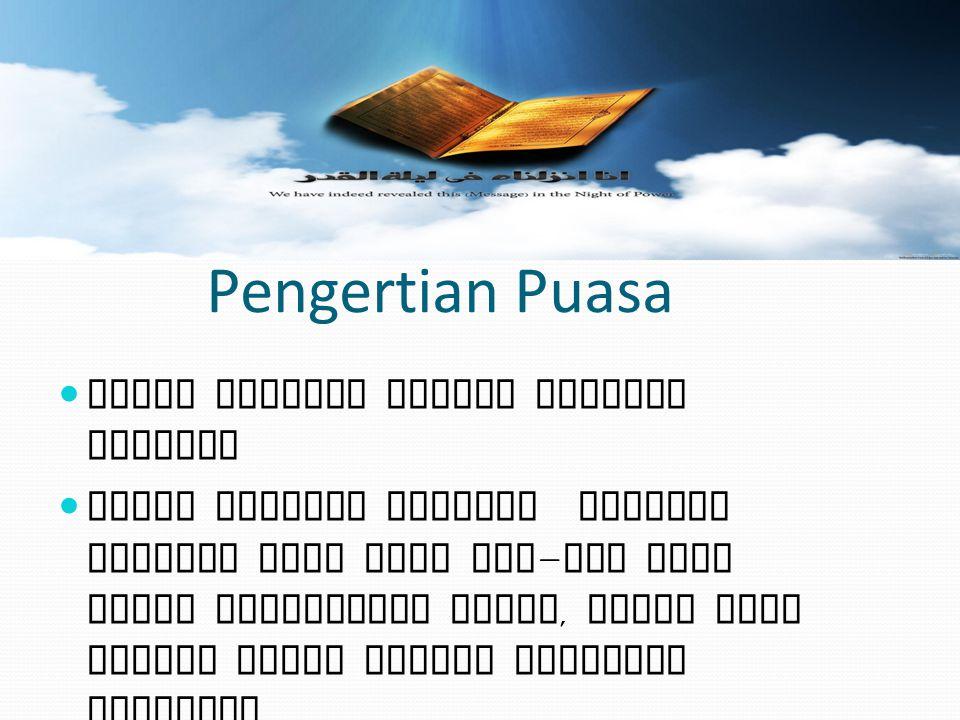Pengertian Puasa Puasa menurut bahasa berarti menahan