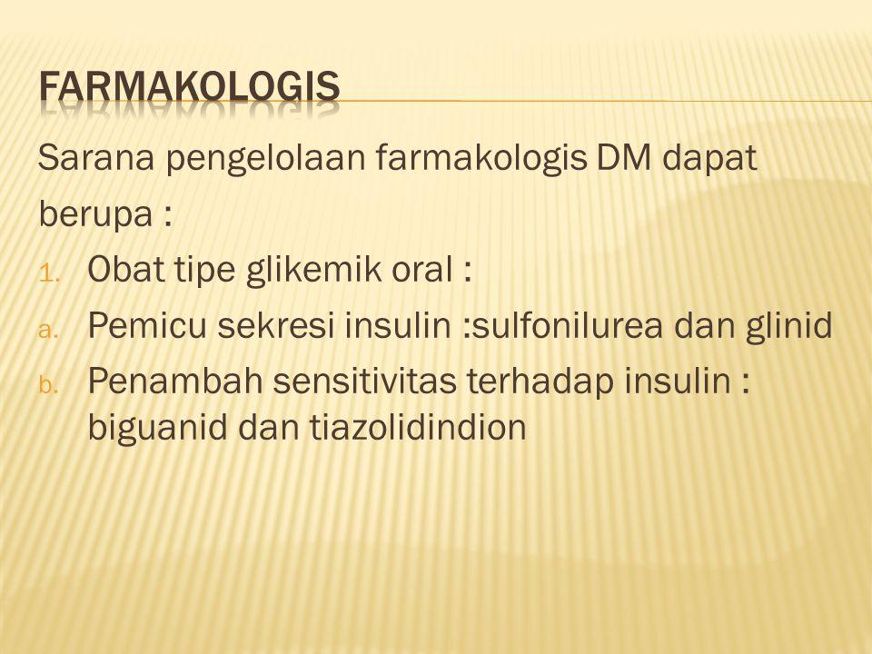 farmakologis Sarana pengelolaan farmakologis DM dapat berupa :