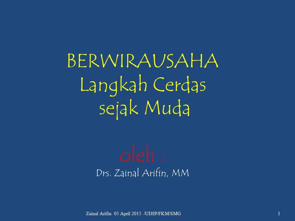 BERWIRAUSAHA Langkah Cerdas sejak Muda oleh : Drs. Zainal Arifin, MM