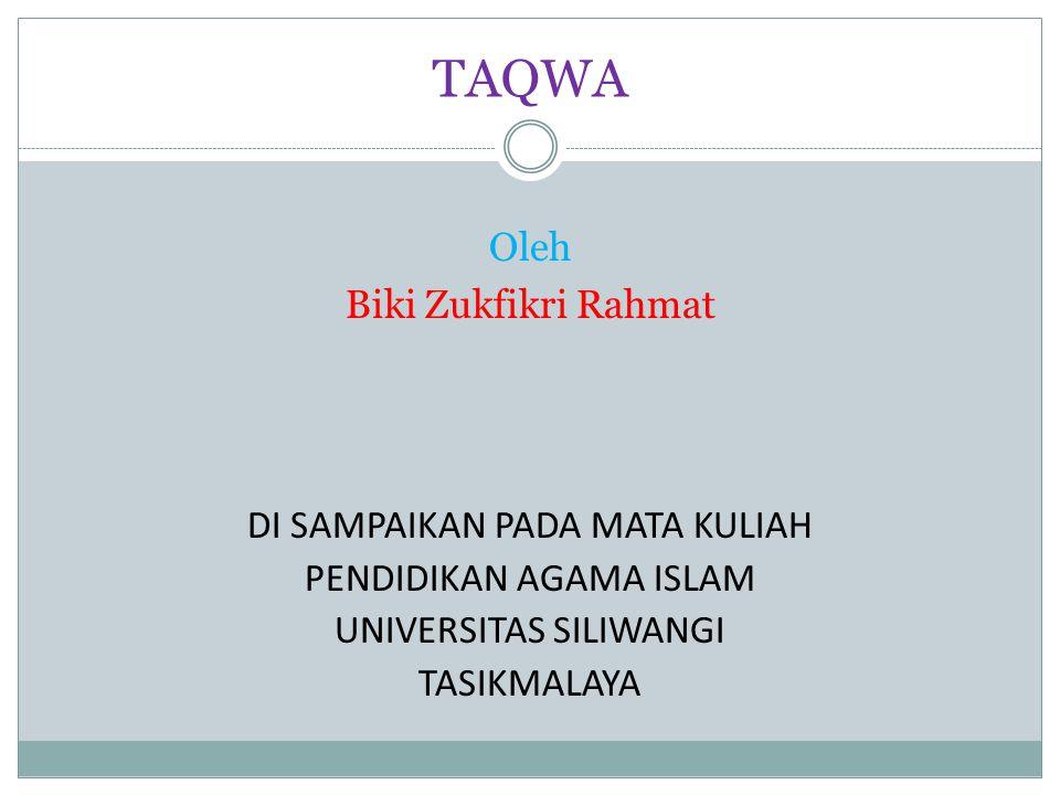 TAQWA Oleh Biki Zukfikri Rahmat DI SAMPAIKAN PADA MATA KULIAH