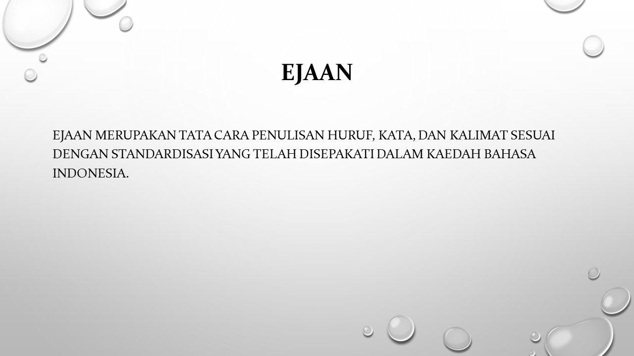 ejaan Ejaan merupakan tata cara penulisan huruf, kata, dan kalimat sesuai dengan standardisasi yang telah disepakati dalam kaedah Bahasa Indonesia.