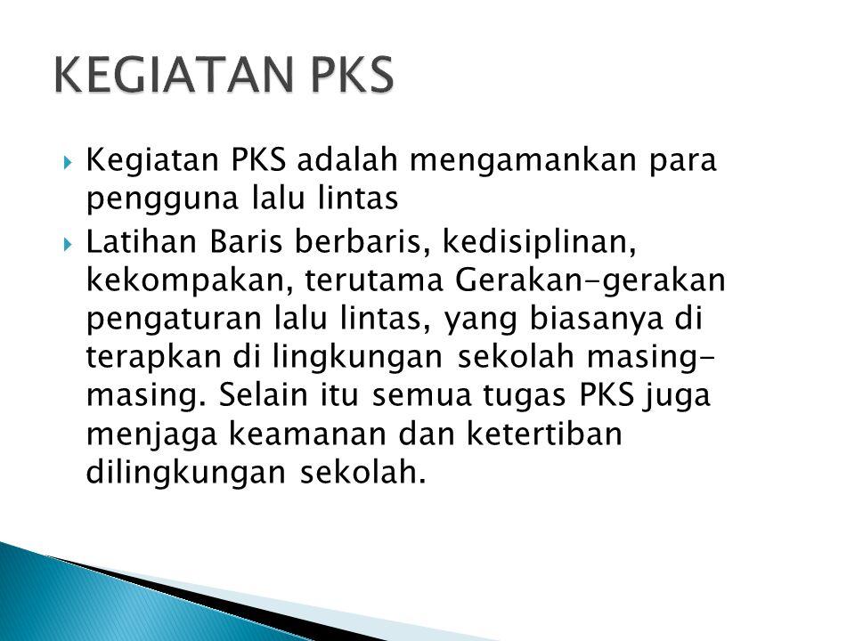 KEGIATAN PKS Kegiatan PKS adalah mengamankan para pengguna lalu lintas