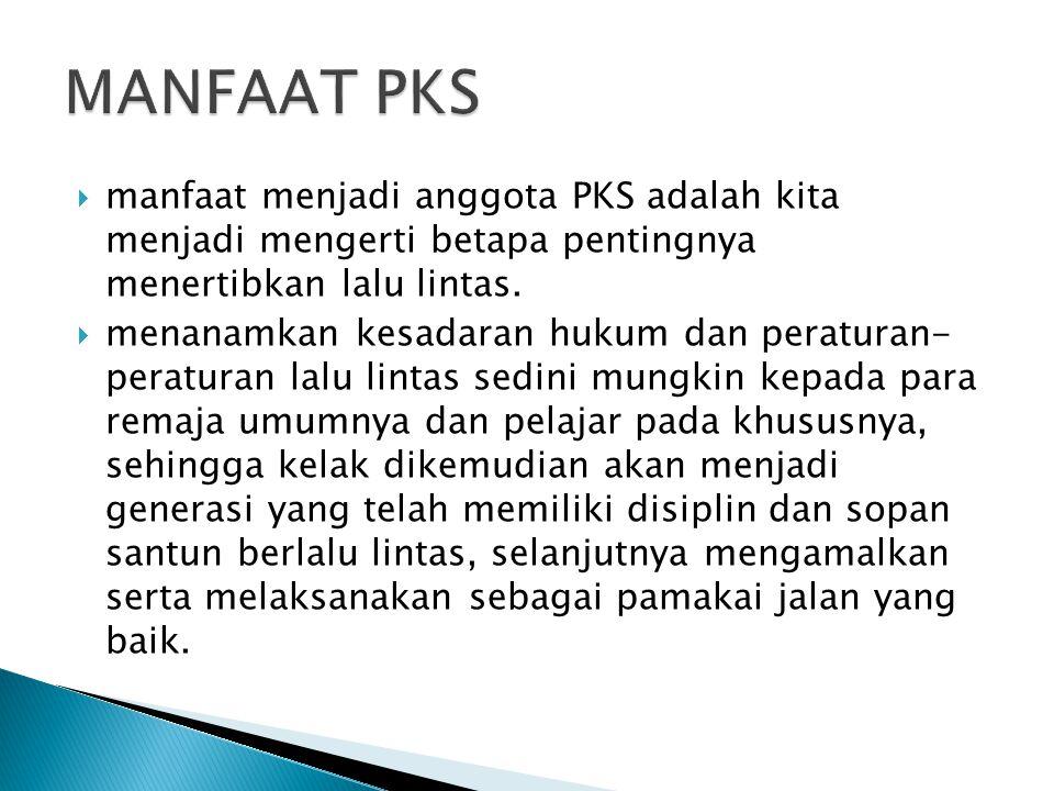 MANFAAT PKS manfaat menjadi anggota PKS adalah kita menjadi mengerti betapa pentingnya menertibkan lalu lintas.