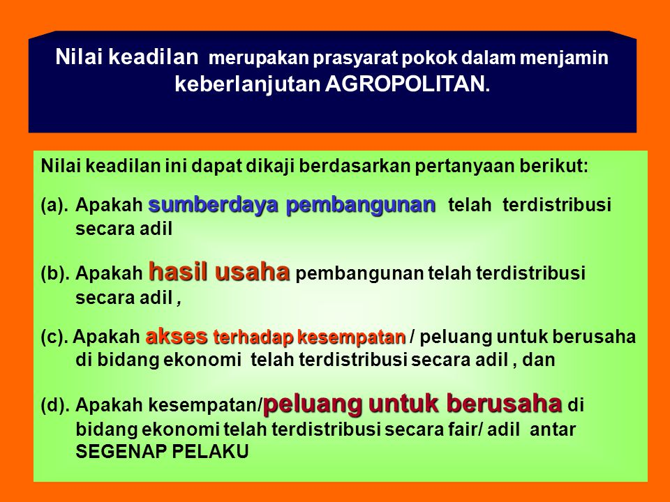 Nilai keadilan merupakan prasyarat pokok dalam menjamin keberlanjutan AGROPOLITAN.