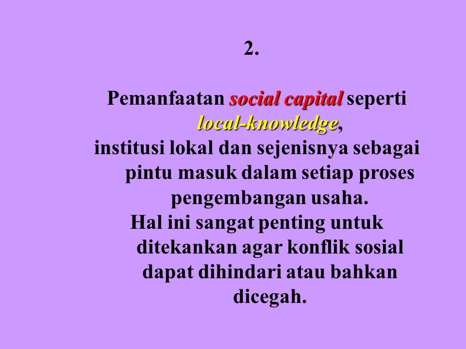 Pemanfaatan social capital seperti local-knowledge,