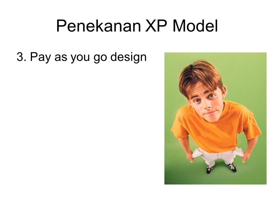 Penekanan XP Model 3. Pay as you go design